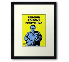 Christopher Hitchens Religion Poisons Everything Framed Print