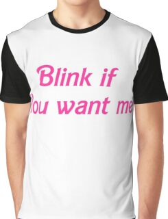 Blink if you want me Graphic T-Shirt
