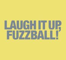 Laugh it up fuzzball! Kids Tee