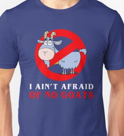 I AIN'T AFRAID - OF NO GOATS Unisex T-Shirt