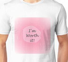 I'm Worth It! Unisex T-Shirt