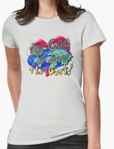 For God So Loved The World Womens Fitted T-Shirt