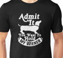 Admit It You Want To Hold My Wiener Unisex T-Shirt