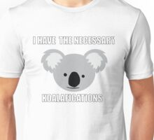 I have the necessary Koalifications Unisex T-Shirt