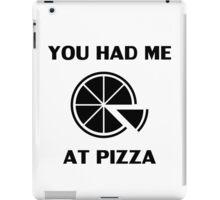 You Had Me At Pizza iPad Case/Skin