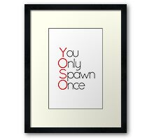 YOSO! You Only Spawn Once Framed Print