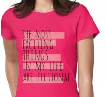the most exciting things in my life are fictional Womens Fitted T-Shirt