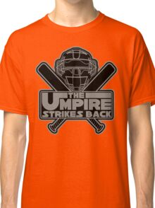The Umpire Strikes Back Classic T-Shirt