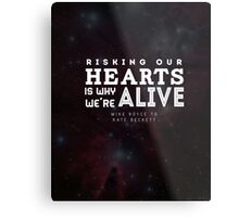 """Risking our hearts is why we're alive."" - Mike Royce to Kate Beckett Metal Print"