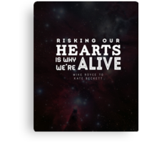 """Risking our hearts is why we're alive."" - Mike Royce to Kate Beckett Canvas Print"