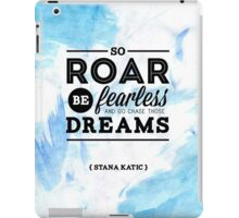 """So roar, be fearless, and go chase those dreams."" - Stana Katic iPad Case/Skin"