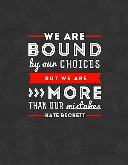 """""""We are bound by our choices, but we are more than our mistakes."""" - Kate Beckett by Michelle Jung"""