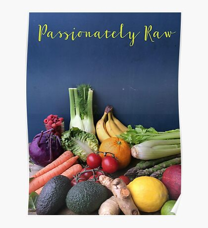 Passionately Raw Fruits And Vegetables Still Life Poster