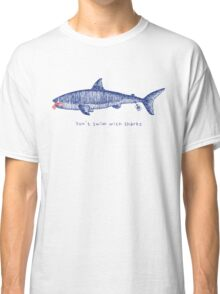 Don't swim with sharks Classic T-Shirt