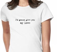 Im Gonna Give You My Love Whole Lotta Love Lyric Text Womens Fitted T-Shirt