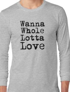Best Rock and Roll Music Lyrics Text Whole Lotta Love Long Sleeve T-Shirt