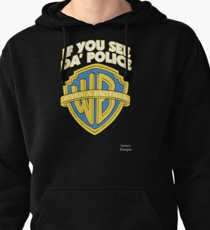 If You See The Police Warn A Brother Pullover Hoodie