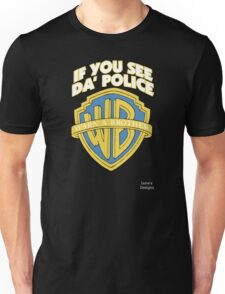 If You See The Police Warn A Brother Unisex T-Shirt
