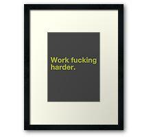Work Fucking Harder Helvetica Framed Print