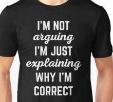 Explaining Why I'm Correct Funny Quote Unisex T-Shirt