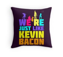 We're Just Like Kevin Bacon Throw Pillow