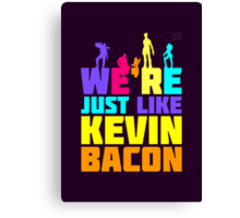We're Just Like Kevin Bacon Canvas Print