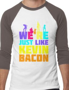 We're Just Like Kevin Bacon Men's Baseball ¾ T-Shirt