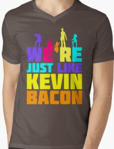 We're Just Like Kevin Bacon Mens V-Neck T-Shirt