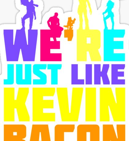 We're Just Like Kevin Bacon Sticker