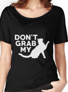 Don't Grab My Pussy T-Shirt  Women's Relaxed Fit T-Shirt