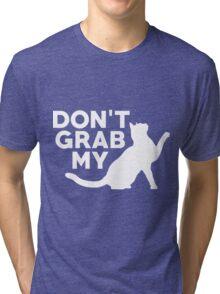 Don't Grab My Pussy T-Shirt  Tri-blend T-Shirt