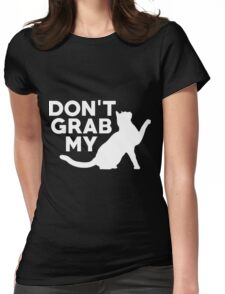 Don't Grab My Pussy T-Shirt  Womens Fitted T-Shirt