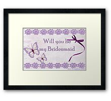 Will You Be my Bridesmaid Framed Print