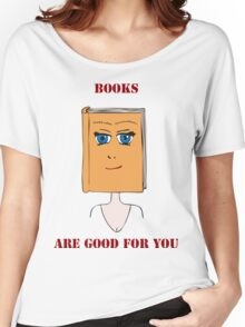 Books Are Good For You Women's Relaxed Fit T-Shirt