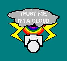 Trust me I'm a cloud by piedaydesigns