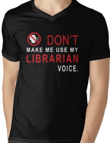 Don't Make Me use My Librarian Voice Mens V-Neck T-Shirt