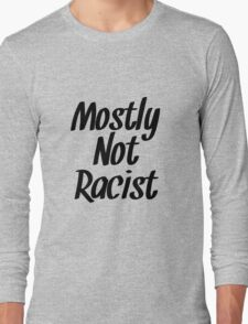 Mostly Not Racist  Long Sleeve T-Shirt