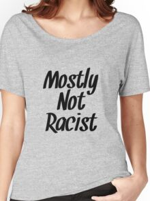 Mostly Not Racist  Women's Relaxed Fit T-Shirt