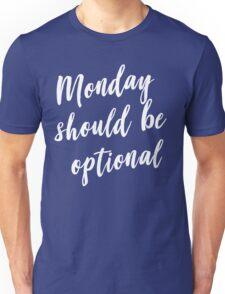 Monday should be optional Unisex T-Shirt