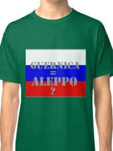 Aleppo the new Guernica? Classic T-Shirt
