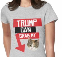 Trump Can Grab My Pussy Womens Fitted T-Shirt