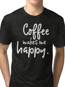 Coffee Makes Me Happy Tri-blend T-Shirt