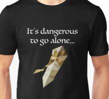 It's dangerous to go alone... Unisex T-Shirt