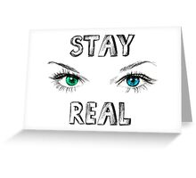 Stay Real Greeting Card