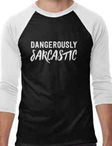 Dangerously Sarcastic Men's Baseball ¾ T-Shirt