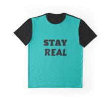 STAY REAL Graphic T-Shirt