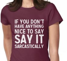 If you don't have anything nice to say say it sarcastically Womens Fitted T-Shirt