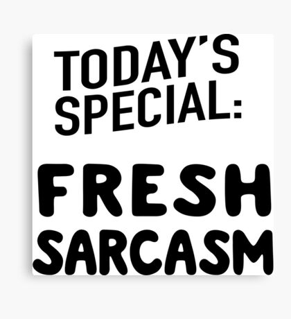 Today's Special: Fresh Sarcasm Canvas Print