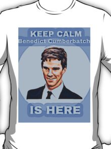 Benedict Cumberbatch is Here T-Shirt