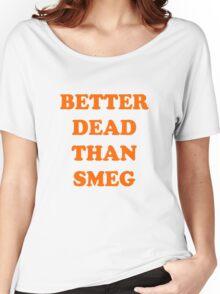 Better dead than smeg Women's Relaxed Fit T-Shirt